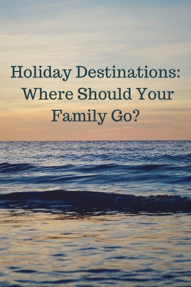 picking the right holiday destination for your family is key to a successful family holiday or vacation