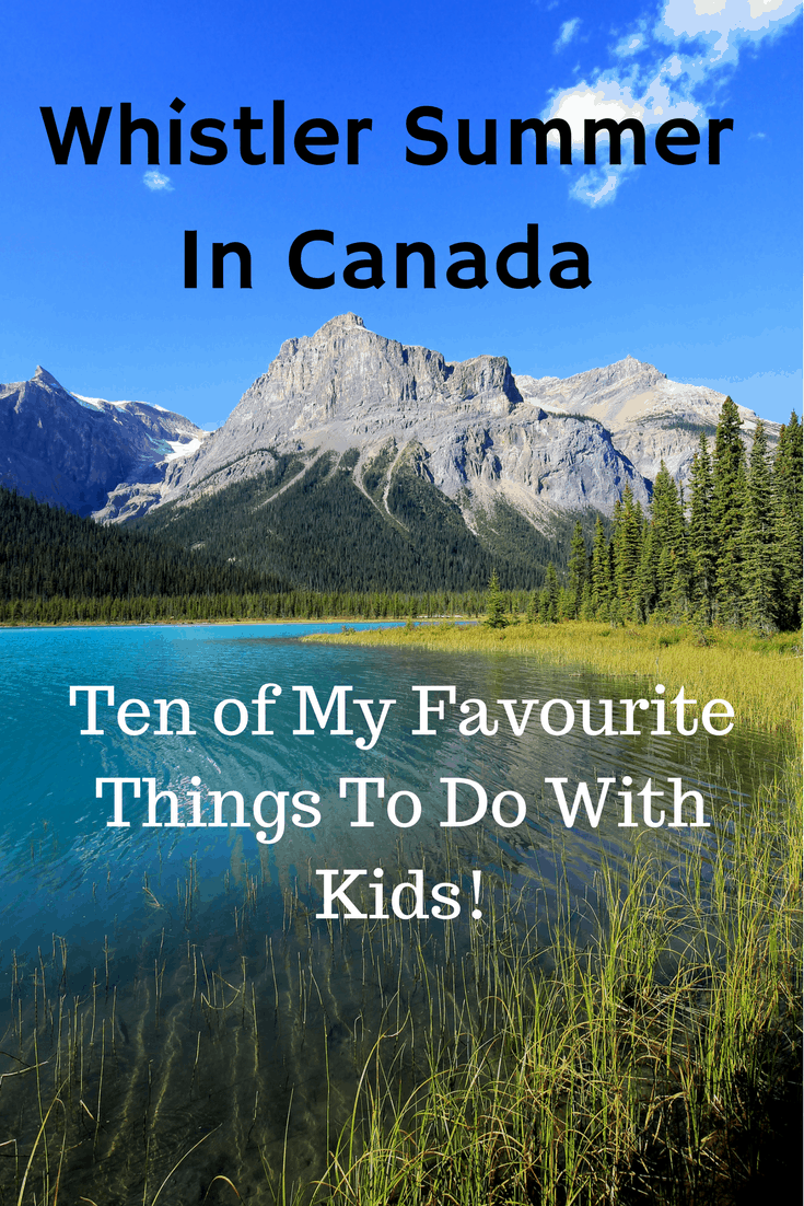 I have been to Whistler, British Columbia, Canada over hundred times. Here are my 10 favourite things to do in the summer. | Lake, Blackcomb Mountain, Creekside, Four Seasons Resort, golf, hike, Nicklaus North, Nita Lake Lodge, Peak to Peak gondola, Rainbow Park, ropes course, Side Cut Restaurant, Squamish, swim, Table Nineteen Lakeside Eatery, tennis, Treetop Adventure, Valley Trail, Whistler Golf Club, Whistler Racquet Club, white water rafting, foodie, restaurant, patio, kids, children, teen